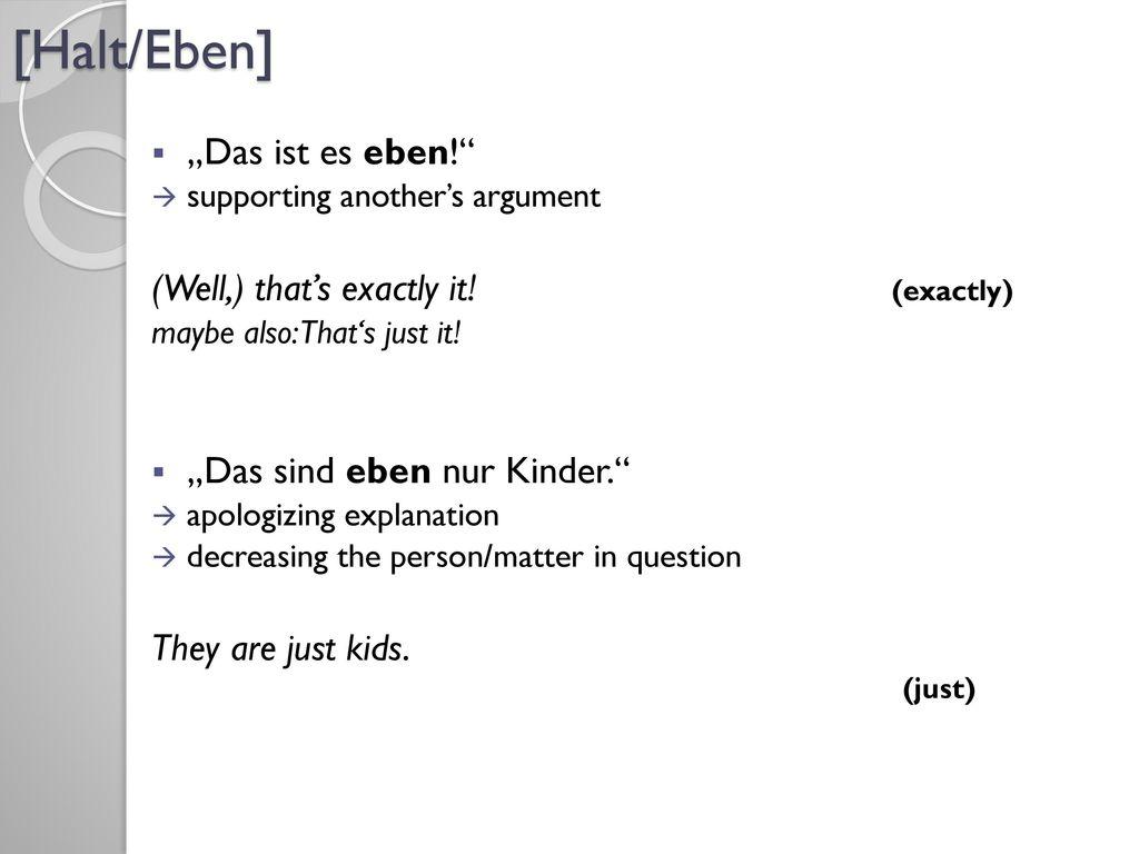 "[Halt/Eben] ""Das ist es eben! (Well,) that's exactly it! (exactly)"
